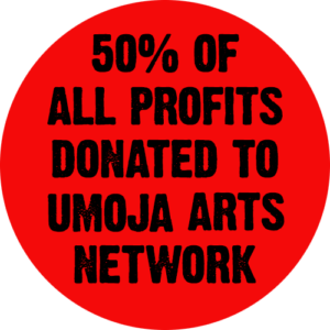 50% of all profits donated to Ujoma Arts Network